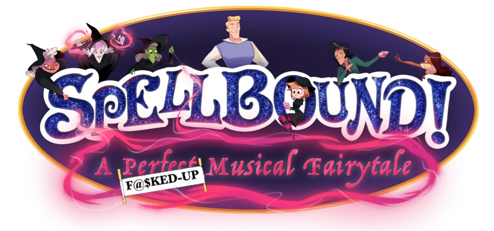 Spellbound! A F@$&ed-Up Musical Fairytale